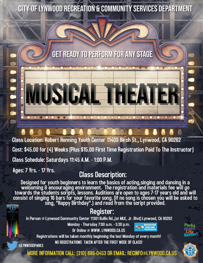Musical Theater - Located at the Henning Youth Center 11409 Birch st., Lynwood, CA 90262. $45 monthly (1 class per week). Ages 7 yrs. - 17 yrs. on Saturdays 11: 45am - 1:00pm. register in person @ Lynwood Community Center 11301 Bullis Rd., Lynwood CA 90262 Monday - Thursday or Online @ www.Lynwood.ca.us. More information please call (310) 886-0453.