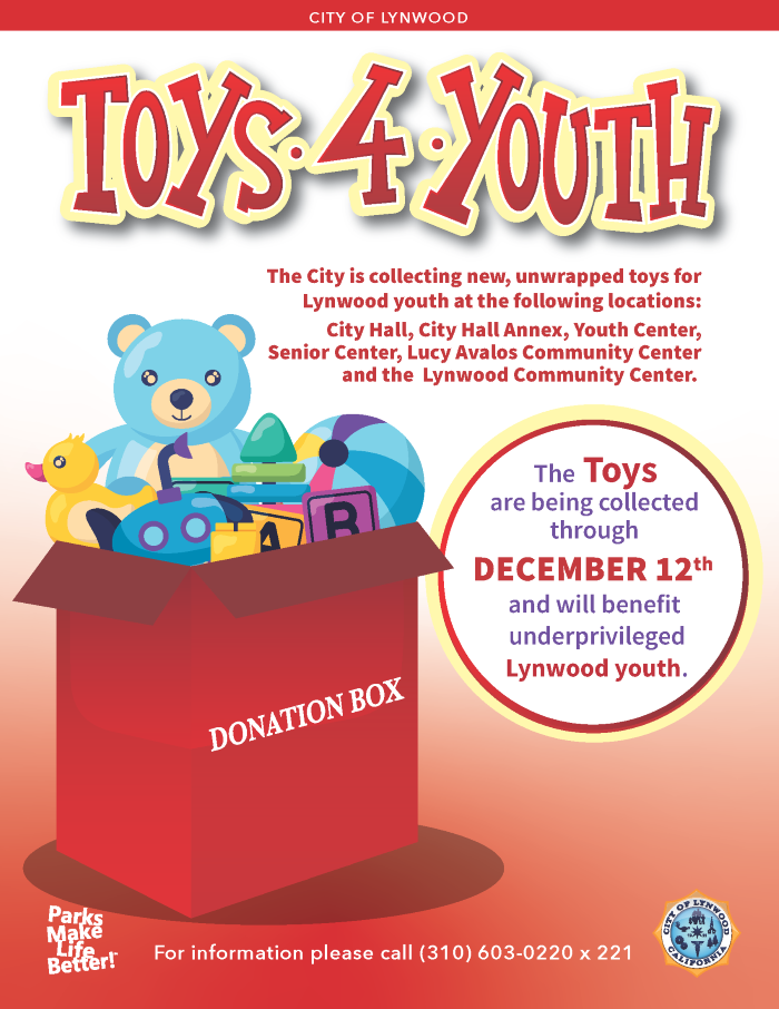 The City of Lynwood is collecting new, unwrapped toys for Lynwood youth. The toys can be dropped off at City Hall, City Hall Annex, Youth Center, Senior Center, Lucy Avalos Community Center and the Lynwood Community Center. Toys will be collected through December 12th and will benefit underprivileged youth in Lynwood. For information, please call (310) 603-0220, extension 221.
