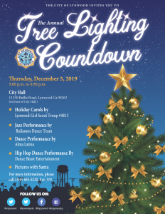 City of Lynwood 2019 Tree Lighting Countdown on Thursday, December 5, 2019 from 5:00 p.m. - 6:30 p.m. in front of City Hall located at 11330 Bullis Road, Lynwood, CA 90262 . Holiday Carols by Lynwood Girl Scout Troop #4813. Performances by Lynwood local dance group Bailamous Dance Team, Dance Beast Entertainment, and Alma Latina. We will also have Pictures with Santa and free hot chocalate and cookies. For more information please call (310) 603-0220 ext. 319