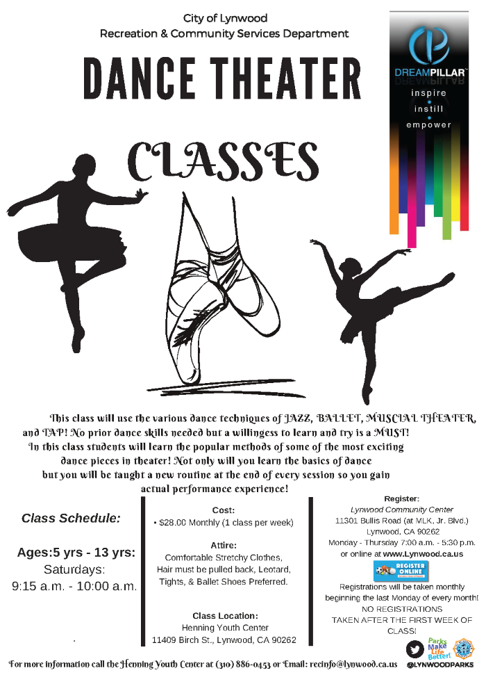 Dance Theater - Located at the Henning Youth Center 11409 Birch st., Lynwood, CA 90262. $28 Monthly (1 class per week). Ages 5 yrs. - 13 yrs. on Saturdays 9:15am - 10:00am. register in person @ Lynwood Community Center 11301 Bullis Rd., Lynwood CA 90262 Monday - Thursday or Online @ www.Lynwood.ca.us. More information please call (310) 886-0453.
