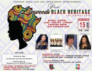 Lynwood Bingo Club and AWWRITENOW  Celebration - Blues - Gospel - Jazz - Poetry - Comedy - Fashion Show - Old Fashion Fun - February 15 2020 - 1pm - 4pm - Admission $10 - Tickets available at Lynwood Senior Center - 11329 Ernestine ave. Lynwood, CA 90262- Location Bateman Hall - 11331 Ernestine Ave., Lynwood 90262 -  For event information contact Lorene Reed at 310 941-4751 or Terrell Hammond at 310-303-4336