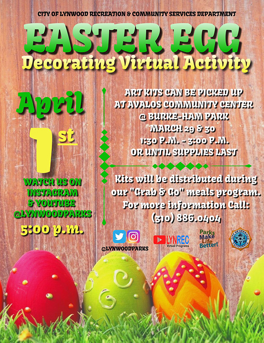"""City of Lynwood Easter Egg Decorating Virtual Activity April 1 on IG & YouTube @LynwoodParks at 5pm ART KITS CAN BE PICKED UP AT AVALOS COMMUNITY CENTER @ BURKE-HAM PARK MARCH 29 & 30 1:30 P.M. - 3:00 P.M. OR UNTIL SUPPLIES LAST Kits will be distributed during our """"Grab & Go"""" meals program. For more information Call: (310) 886.0404"""